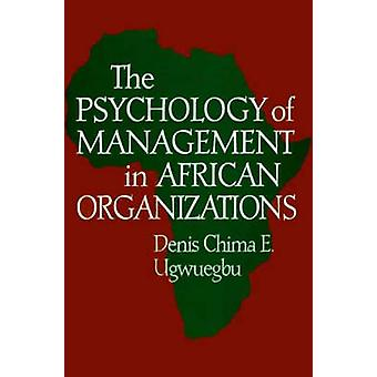 Psychology of Management in African Organizations by Ugwuegbu & Denis C. E.