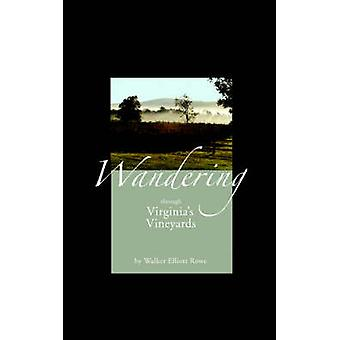 Wandering Through Virginias Vineyards by Rowe & Walker Elliott