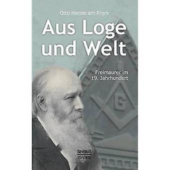 Aus Loge Und Welt Freimaurer Im 19. Jahrhundert by Henne Am Rhyn & Otto