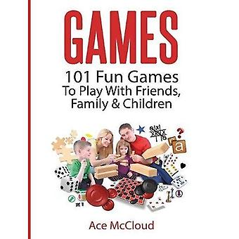 Games: 101 Fun Games to Play with Friends, Family & Children (Fun and Entertaining Free Games for� Kids Family)