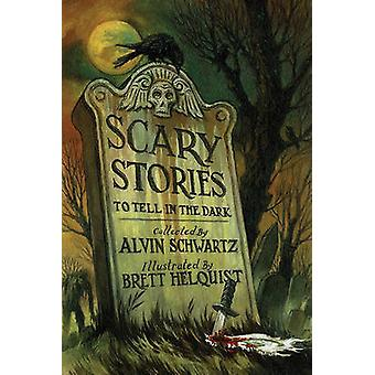 Histoires effrayantes à raconter dans l'obscurité par Alvin Schwartz - Brett Helquist