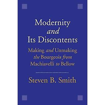 Modernity and Its Discontents - Making and Unmaking the Bourgeois from