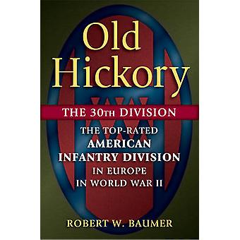 Old Hickory - The 30th Division - The Top-Rated American Infantry Divis