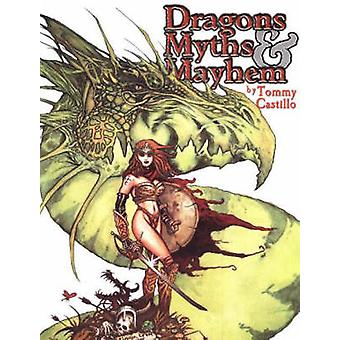 Dragons Myths and Mayhem by Tommy Castillo - 9780865620438 Book