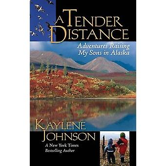 A Tender Distance - Adventures Raising My Sons in Alaska by Kaylene Jo