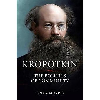 Kropotkin - The Politics of Community by Kropotkin - The Politics of Co