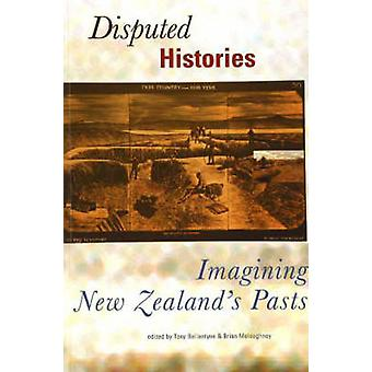 Disputed Histories - Imagining New Zealand's Pasts by Tony Ballantyne