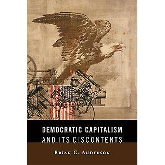 Democratic Capitalism and Its Discontents by Brian C. Anderson - 9781