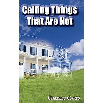 Calling Things That Are Not by Charles Capps - 9781937578312 Book