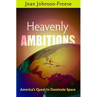 Heavenly Ambitions - America's Quest to Dominate Space by Joan Johnson