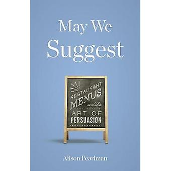 May We Suggest - Restaurant Menus and the Art of Persuasion by Alison