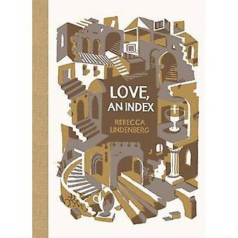 Love - an Index by Rebecca Lindenberg - 9781936365791 Book