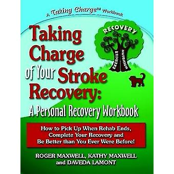 Taking Charge of Your Stroke Recovery A Personal Recovery Workbook by Maxwell & Roger