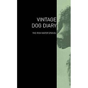 The Vintage Dog Diary  The Irish Water Spaniel by Various