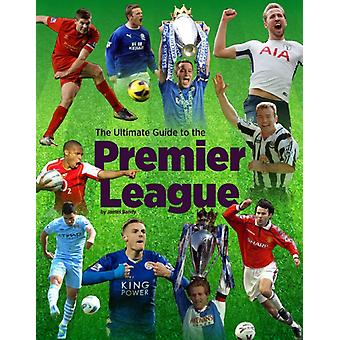 Ultimate Guide to the Premier League by James Bandy