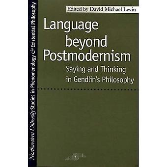 Språk utover postmodernisme: Sier og tenker på Gendlins filosofi