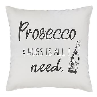 Prosecco & Hugs Is All I Need - Cushion Cover