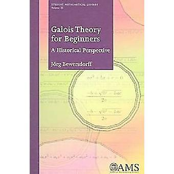 Galois Theory for Beginners - A Historical Perspective by Jorg Bewersd