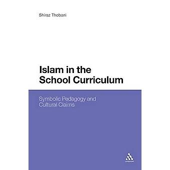 Islam in the School Curriculum Symbolic Pedagogy and Cultural Claims by Thobani & Shiraz