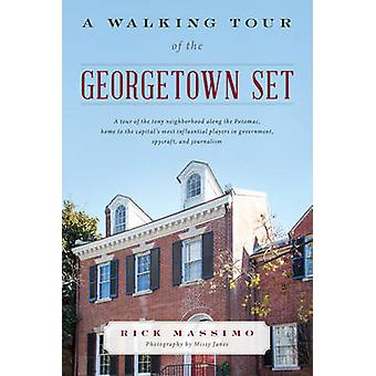 A Walking Tour of the Georgetown Set by Photographs by Missy Janes Rick Massimo