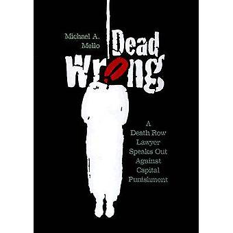 Dead Wrong A Death Row Lawyer Speaks Out Against Capital Punishment by Mello & Michael A.