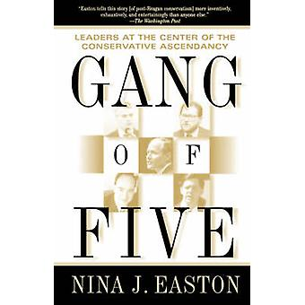 Gang of Five Leaders at the Center of the Conservative Ascendancy by Easton & Nina J.