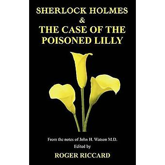 Sherlock Holmes and the Case of the Poisoned Lilly by Riccard & Roger