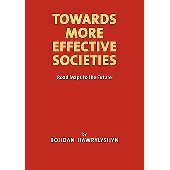 Towards More Effective Societies Road Maps to the Future by Hawrylyshyn & Bohdan