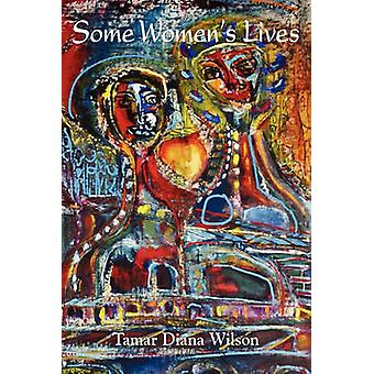 Some Womens Lives by Wilson & Tamar Diana
