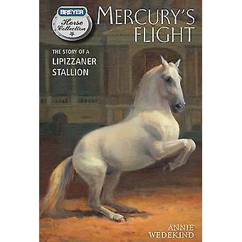 Mercurys Flight The Story of a Lipizzaner Stallion by Wedekind & Annie