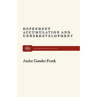 Dependent Accumulation and Underdevelopment by Frank & Andre Gunder