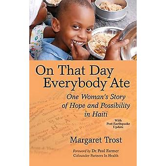 On That Day Everybody Ate One Womans Story of Hope and Possibility in Haiti by Trost & Margaret