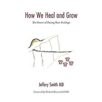 Wie wir die Macht, deinen Gefühlen zu stellen, heilen und wachsen von Smith & Jeffery S.