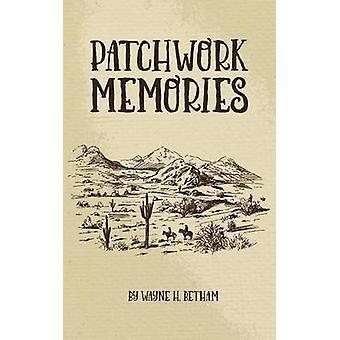 Patchwork Memories by Betham & Wayne H.