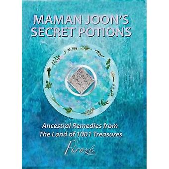 Mamanjoons Secret Potions Ancestral Remedies From The Land Of 1001 Treasures by Firoze