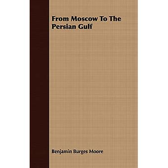 From Moscow to the Persian Gulf by Moore & Benjamin Burges