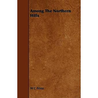 Among The Northern Hills by Prime & W. C.