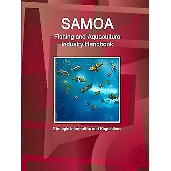 Samoa Fishing and Aquaculture Industry Handbook  Strategic Information and Regulations by IBP. Inc.