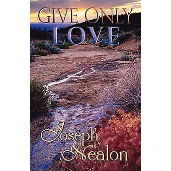 Give Only Love by Nealon & Joseph