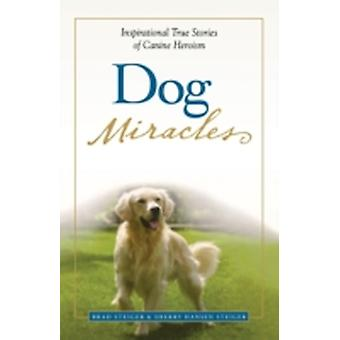 Dog Miracles Inspirational True Stories of Canine Heroism by Steiger & Brad