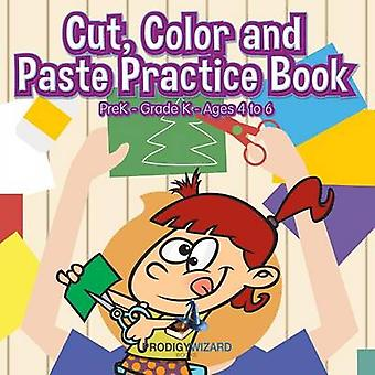 Cut Color and Paste Practice Book   PreKGrade K  Ages 4 to 6 by Prodigy Wizard
