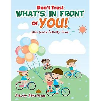Dont Trust Whats In Front Of You Kids Search Activity Book by Activity Attic Books