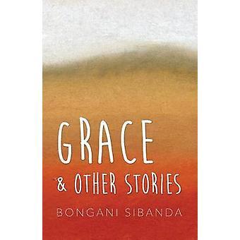 Grace and Other Stories by Sibanda & Bongani