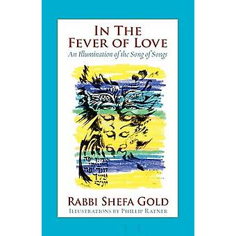 In the Fever of Love An Illumination of the Song of Songs by Gold & Shefa