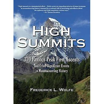 High Summits 370 Famous Peak First Ascents and Other Significant Events in Mountaineering History by Wolfe & Frederick L.