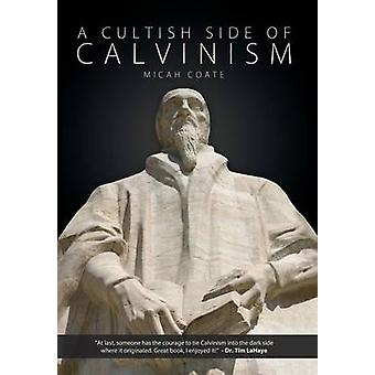 A Cultish Side of Calvinism by Coate & Micah