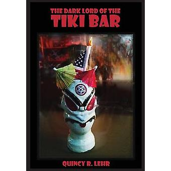 The Dark Lord of the Tiki Bar by Lehr & Quincy R