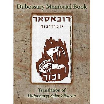 Dubossary Memorial Yizkor Book Dubasari Moldova  Translation of Dubossary Sefer Zikaron by Rubin & Y.
