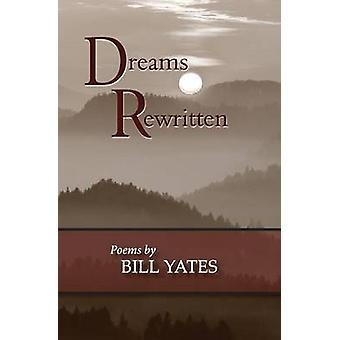 Dreams Rewritten Poems by Bill Yates by Yates & Bill & PMP