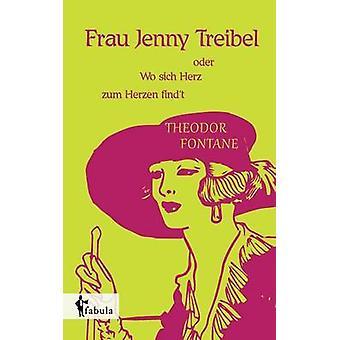 Frau Jenny Treibel oder Wo sich Herz zum Herzen findt by Fontane & Theodor